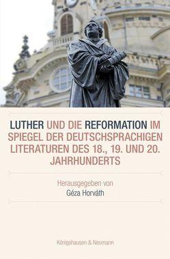 Luther und die Reformation im Spiegel der deutschsprachigen Literaturen des 18., 19. und 20. Jahrhunderts von Horváth,  Géza
