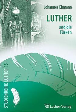 Luther und die Türken von Ehmann,  Johannes