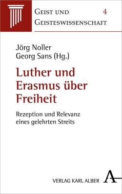 Luther und Erasmus über Freiheit von Noller,  Jörg, Sans,  Prof. Georg