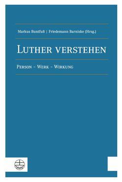 Luther verstehen von Barniske,  Friedemann, Buntfuß,  Markus