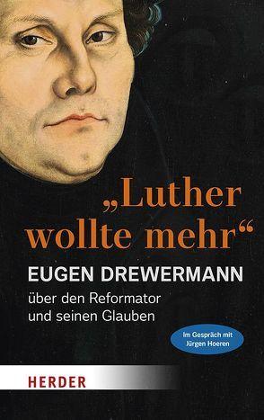 """""""Luther wollte mehr"""" von Drewermann,  Eugen, Hoeren,  Jürgen"""