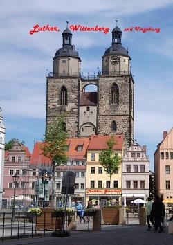 Luther, Wittenberg und Umgebung von Groschopf,  Matthias