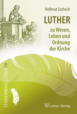 Luther zu Wesen, Leben und Ordnung der Kirche von Zschoch,  Hellmut