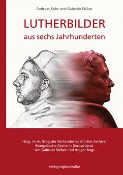 Lutherbilder aus sechs Jahrhunderten von Bogs,  Holger, Kuhn,  Andreas, Stüber,  Gabriele
