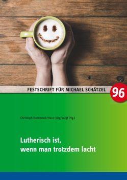 Lutherisch ist, wenn man trotzdem lacht von Barnbrock,  Christoph, Voigt,  Hans-Jörg
