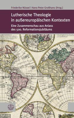Lutherische Theologie in außereuropäischen Kontexten von Großhans,  Hans-Peter, Nüssel,  Friederike