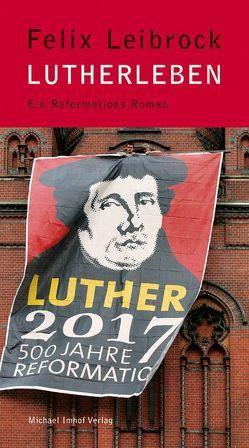Lutherleben von Leibrock,  Felix