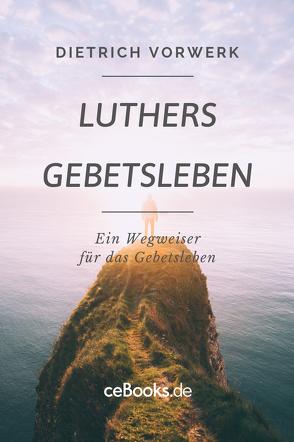 Luthers Gebetsleben von Vorwerk,  Dietrich