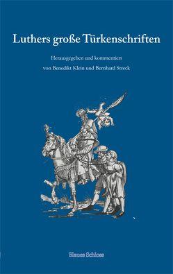 Luthers große Türkenschriften von Klein,  Benedikt, Streck,  Bernhard