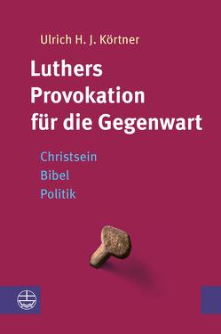 Luthers Provokation für die Gegenwart von Körtner,  Ulrich H. J.