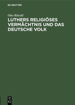 Luthers religiöses Vermächtnis und das deutsche Volk von Ritschl,  Otto