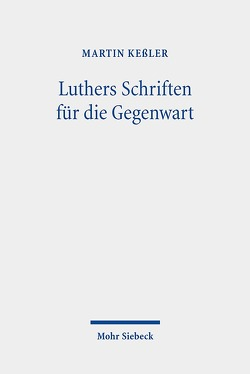 Luthers Schriften für die Gegenwart von Keßler,  Martin
