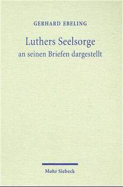 Luthers Seelsorge / Luthers Seelsorge von Ebeling,  Gerhard
