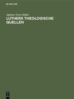 Luthers theologische Quellen von Müller,  Alphons Victor