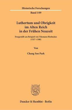 Luthertum und Obrigkeit im Alten Reich in der Frühen Neuzeit. von Park,  Chang Soo