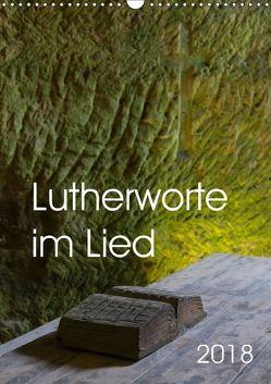 Lutherworte im Lied (Wandkalender 2018 DIN A3 hoch) von Hanke,  Gabriele