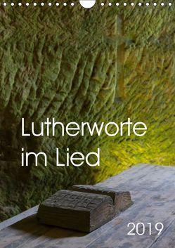 Lutherworte im Lied (Wandkalender 2019 DIN A4 hoch) von Hanke,  Gabriele