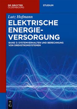 Lutz Hofmann: Elektrische Energieversorgung / Systemverhalten und Berechnung von Drehstromsystemen von Hofmann,  Lutz