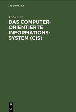 Das computerorientierte Informationssystem (CIS) von Lutz,  Theo