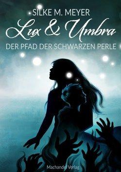 Lux et Umbra von Meyer,  Silke M.