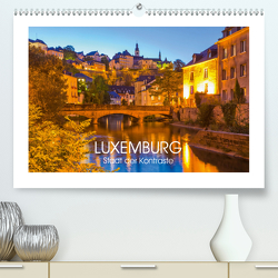 LUXEMBURG Stadt der Kontraste (Premium, hochwertiger DIN A2 Wandkalender 2020, Kunstdruck in Hochglanz) von Dieterich,  Werner