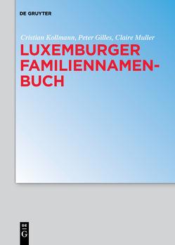 Luxemburger Familiennamenbuch von Gilles,  Peter, Kollmann,  Cristian, Muller,  Claire