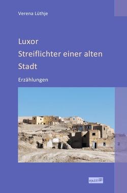 Luxor – Streiflichter einer alten Stadt von Lüthje,  Verena