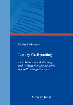 Luxury-Co-Branding: Eine Analyse der Bedeutung und Wirkung von Luxusmarken in Co-Branding-Allianzen von Whitaker,  Darlene