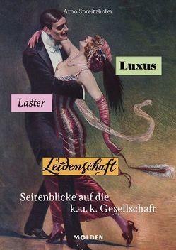 Luxus, Laster, Leidenschaft von Spreitzhofer,  Arno