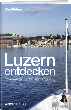 Luzern entdecken von Bossart,  Pirmin, Brülisauer,  Josef, Meier,  Ruedi, Nager,  Nique, Rosenkranz,  Paul, Schoedler,  Jürg, Stadelmann,  Jürg, Steinmann,  Mathias