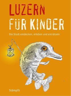 Luzern für Kinder von Blum,  Katrin, Frei Nägeli,  Martina, Schnidrig,  Benita, Ziegler,  Cornelia