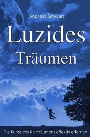 Luzides Träumen – Die Kunst des Klarträumens effektiv erlernen von Schwarz,  Andreas
