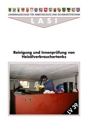 LV 39 Reinigung und Innenprüfung von Heilzölverbrauchertanks von Brückner,  Bernhard, Köhler,  Inol, Krütisch,  Ingrid, Lahrz,  Thomas, Lau,  Sabine, Morschmeier,  Claus P, Sye,  Thomas, Wüstefeld,  Bernd