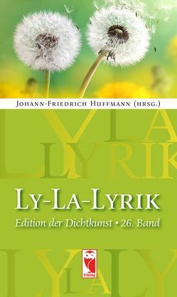 Ly-La-Lyrik. Edition der Dichtkunst von Huffmann,  Johann-Friedrich