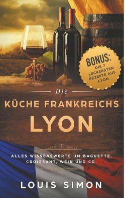 Lyon – Die Küche Frankreichs von Simon,  Louis