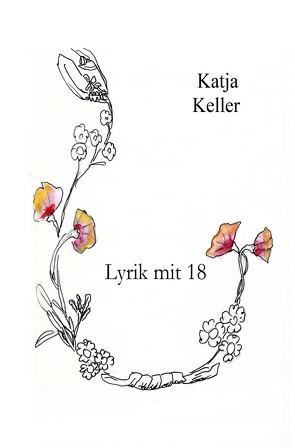 Lyrik mit 18 von Keller,  Katja