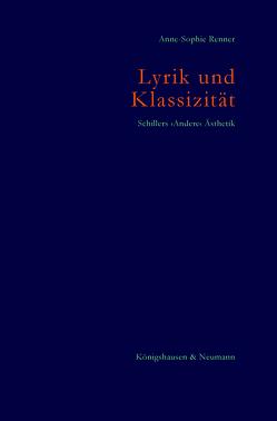Lyrik und Klassizität. Schillers ›Andere‹ Ästhetik von Renner,  Anne-Sophie