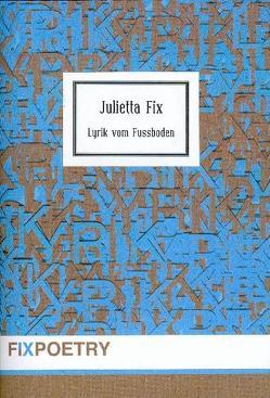 Lyrik vom Fussboden von Fix,  Julietta