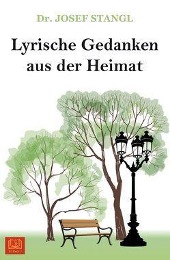 Lyrische Gedanken aus der Heimat von Dr. Stangl,  Josef
