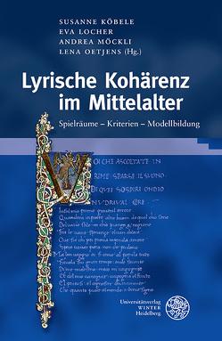 Lyrische Kohärenz im Mittelalter von Köbele,  Susanne, Locher,  Eva, Möckli,  Andrea, Oetjens,  Lena