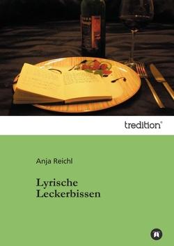 Lyrische Leckerbissen von Reichl,  Anja