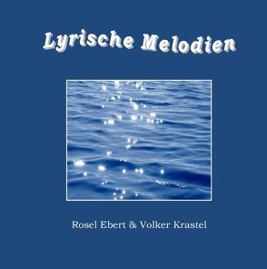 Lyrische Melodien von Ebert,  Rosel, Krastel,  Volker