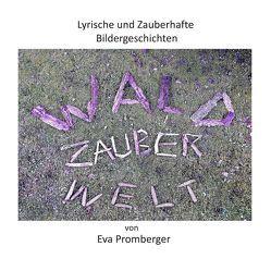 Lyrische und Zauberhafte Bildergeschichten von Promberger,  Eva
