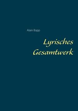 Lyrisches Gesamtwerk von Bopp,  Alain