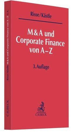 M&A und Corporate Finance von A-Z von Engelstädter,  Regina, Gebler,  Olaf, Kästle,  Florian, Lorenz,  Manuel, Risse,  Jörg