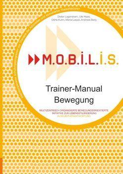 M.O.B.I.L.I.S. Trainer-Manual Bewegung von Berg,  Andreas, Haas,  Ute, Kuhn,  Dörte, Lagerström,  Dieter, Laqué,  Mona, M.O.B.I.L.I.S. e.V.