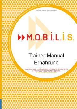 M.O.B.I.L.I.S. Trainer-Manual Ernährung von Berg,  Andreas, Hamm,  Michael, M.O.B.I.L.I.S. e.V.