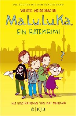 Ma.Lu.Lu.Ka. – Ein Ratekrimi von Menschik,  Kat, Weidermann,  Volker