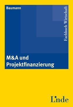 M&A und Projektfinanzierung von Baumann,  Walter