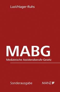 MABG – Medizinische Assistenzberufe-Gesetz von Hager-Ruhs,  Irene, Lust,  Alexandra